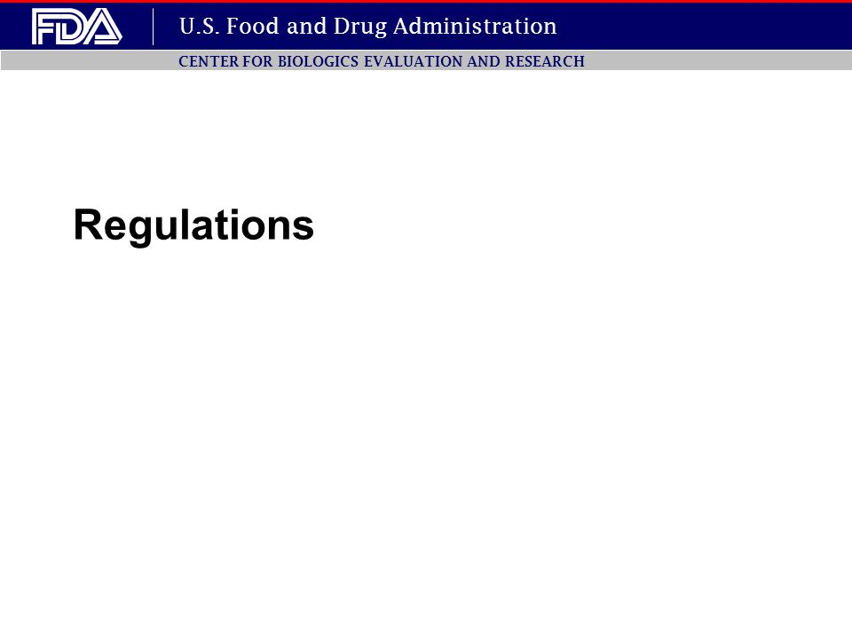 U.S. Food and Drug Administration CENTER FOR BIOLOGICS EVALUATION AND RESEARCH Regulations