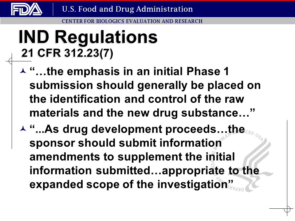 "U.S. Food and Drug Administration CENTER FOR BIOLOGICS EVALUATION AND RESEARCH IND Regulations 21 CFR 312.23(7) ""…the emphasis in an initial Phase 1 s"
