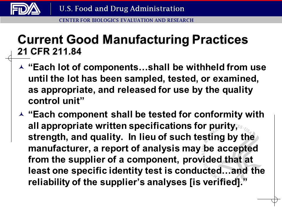 "U.S. Food and Drug Administration CENTER FOR BIOLOGICS EVALUATION AND RESEARCH Current Good Manufacturing Practices 21 CFR 211.84 ""Each lot of compone"