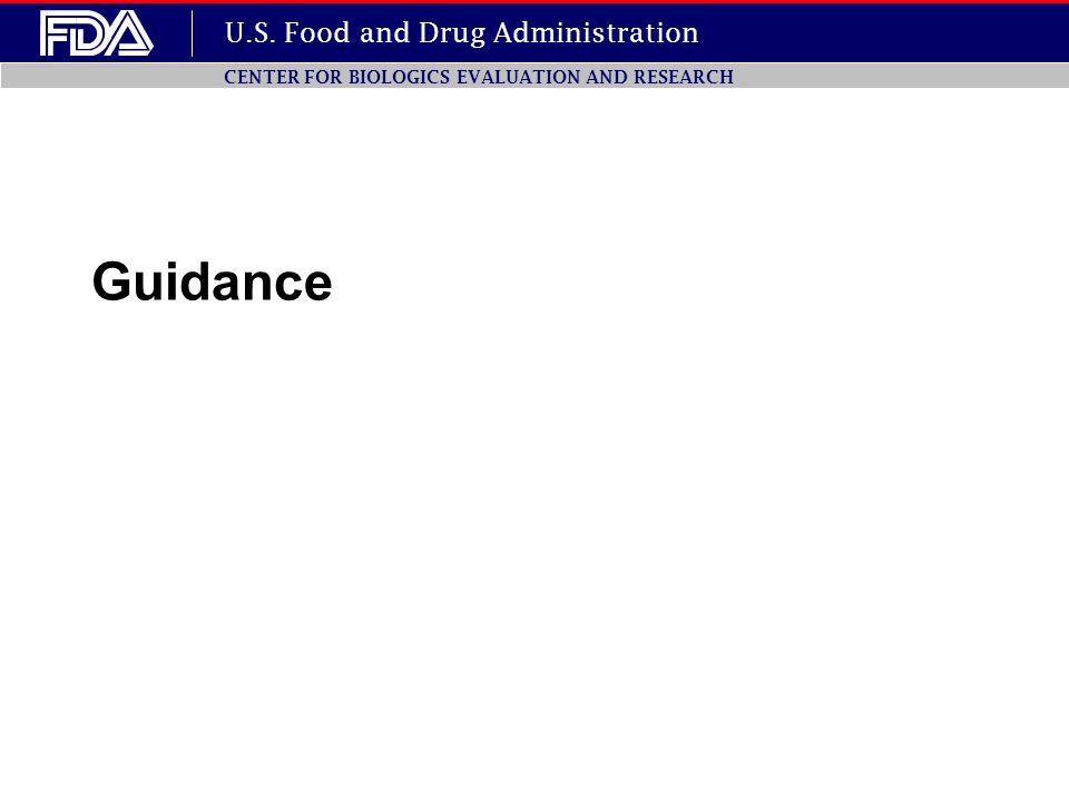 U.S. Food and Drug Administration CENTER FOR BIOLOGICS EVALUATION AND RESEARCH Guidance