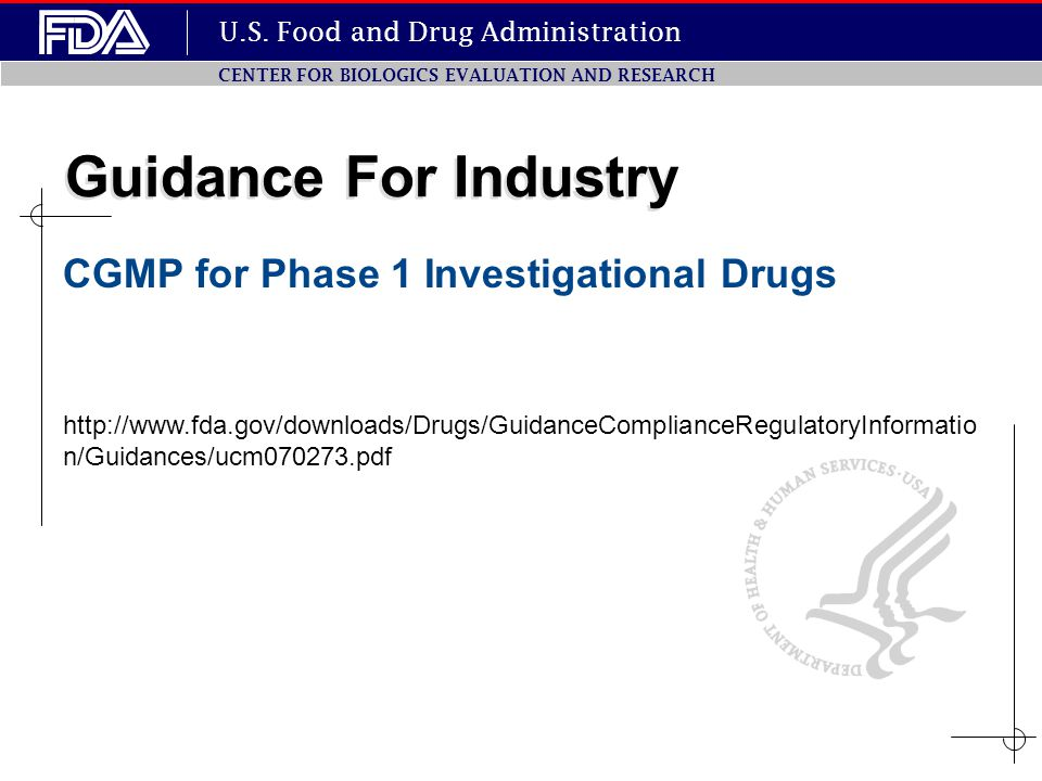 U.S. Food and Drug Administration CENTER FOR BIOLOGICS EVALUATION AND RESEARCH Guidance For Industry CGMP for Phase 1 Investigational Drugs http://www