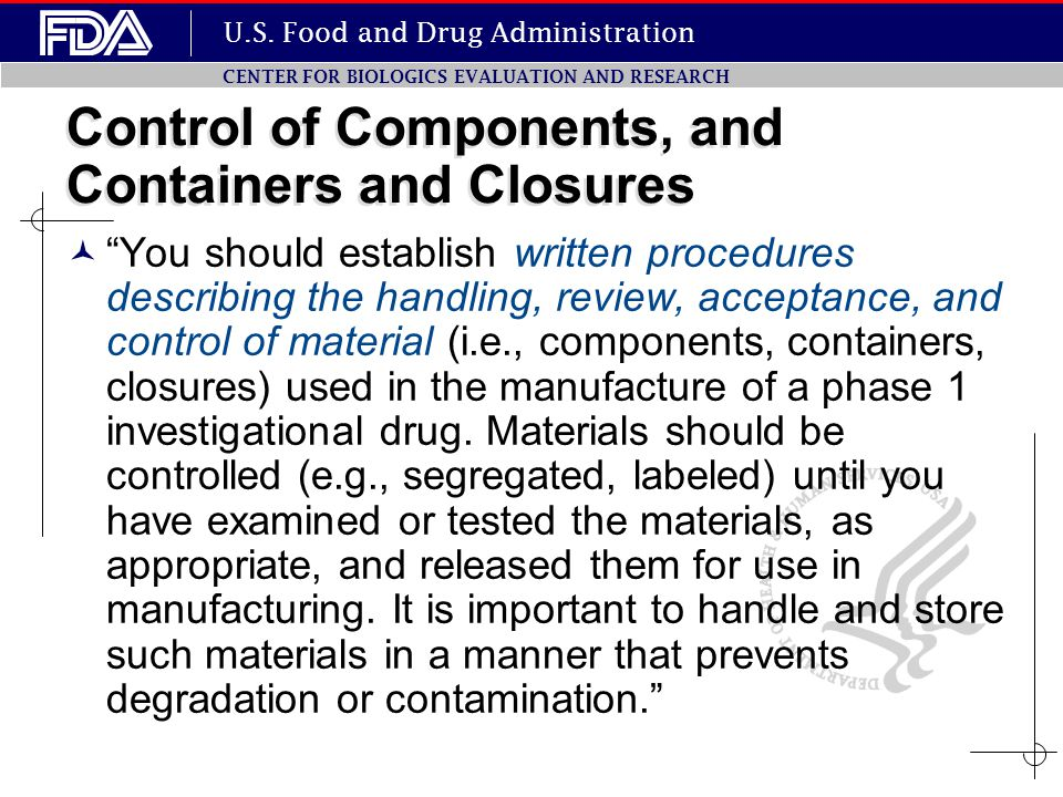 "U.S. Food and Drug Administration CENTER FOR BIOLOGICS EVALUATION AND RESEARCH Control of Components, and Containers and Closures ""You should establis"