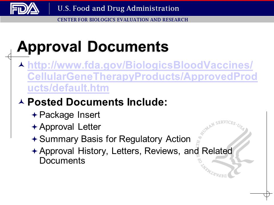 U.S. Food and Drug Administration CENTER FOR BIOLOGICS EVALUATION AND RESEARCH Approval Documents http://www.fda.gov/BiologicsBloodVaccines/ CellularG
