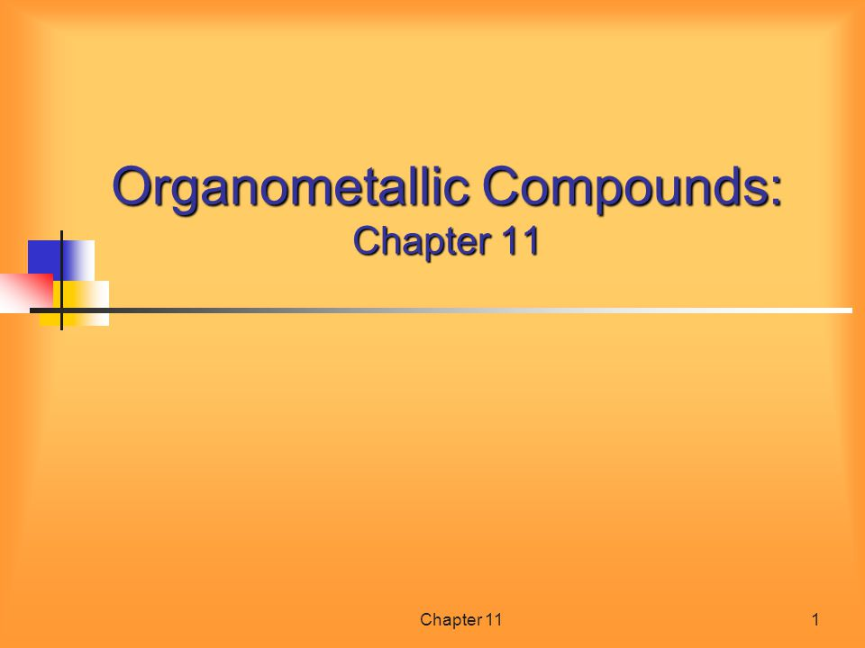Chapter 112 Organometallic Compounds Most metals are less electronegative than carbon In general a carbon bonded to a metal is nucleophilic and carbanion-like (C – ) Four major classes of organometallic compounds are: Organolithium compounds Grignard reagents Cuprates Organopalladium compounds