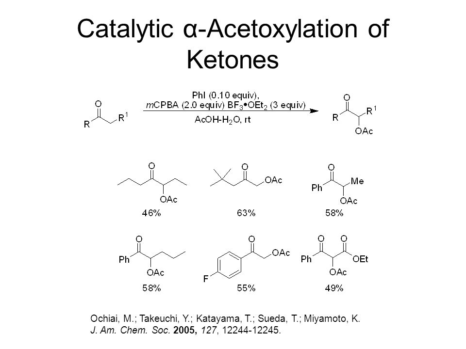 Catalytic α-Acetoxylation of Ketones Ochiai, M.; Takeuchi, Y.; Katayama, T.; Sueda, T.; Miyamoto, K.