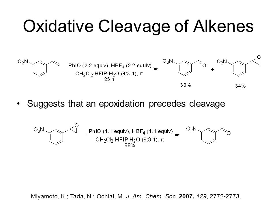 Oxidative Cleavage of Alkenes Suggests that an epoxidation precedes cleavage Miyamoto, K.; Tada, N.; Ochiai, M.