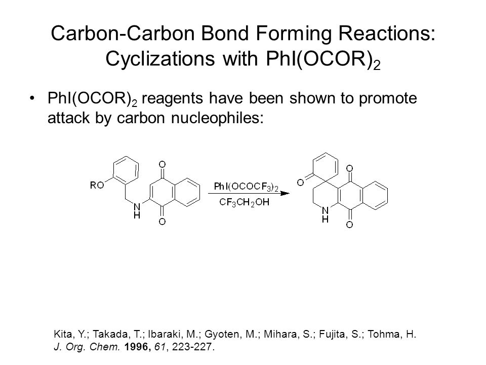 Carbon-Carbon Bond Forming Reactions: Cyclizations with PhI(OCOR) 2 PhI(OCOR) 2 reagents have been shown to promote attack by carbon nucleophiles: Kit