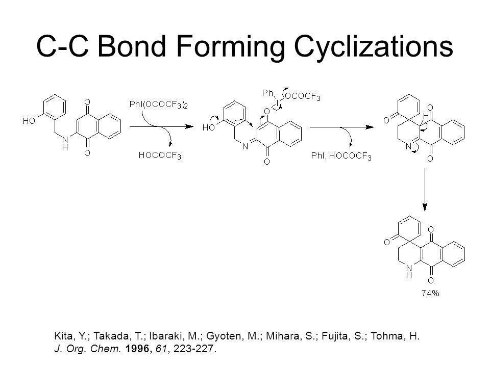 C-C Bond Forming Cyclizations Kita, Y.; Takada, T.; Ibaraki, M.; Gyoten, M.; Mihara, S.; Fujita, S.; Tohma, H. J. Org. Chem. 1996, 61, 223-227.