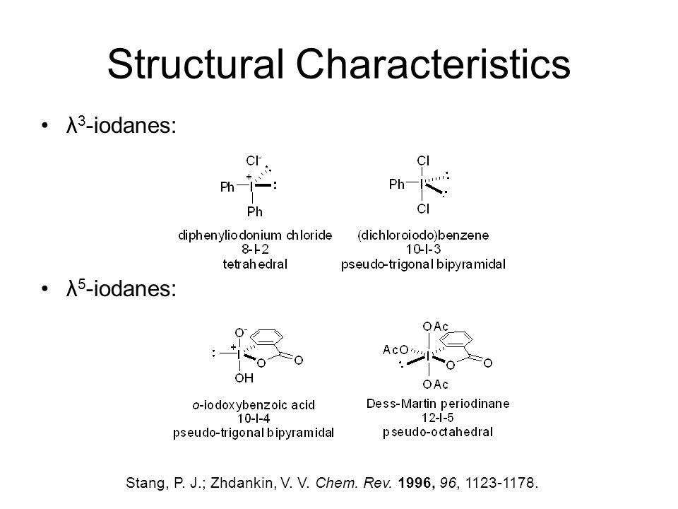 Nomenclature Hypervalent compounds are characterized according to the Martin-Arduengo designation, N-X-L, where: –Number of valence electrons, N –Identity of the hypervalent atom, X –Number of ligands, L For example, (diacetoxyiodo)benzene: Stang, P.