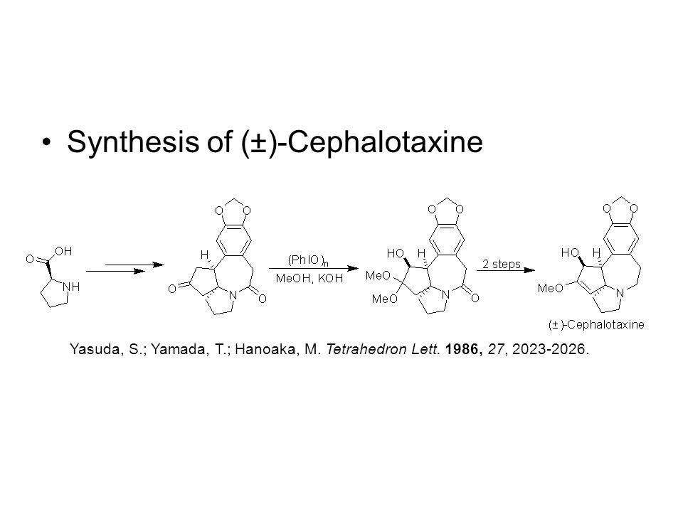 Synthesis of (±)-Cephalotaxine Yasuda, S.; Yamada, T.; Hanoaka, M. Tetrahedron Lett. 1986, 27, 2023-2026.