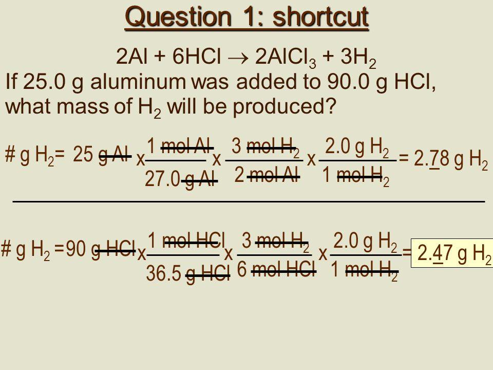 1 1 mol Al 27.0 g Al x # mol Al =25 g Al = 0.926 mol # mol HCl =90 g HCl 1 mol HCl 36.5 g HCl x = 2.466 mol AlHCl What we have What we need 0.926 2.46