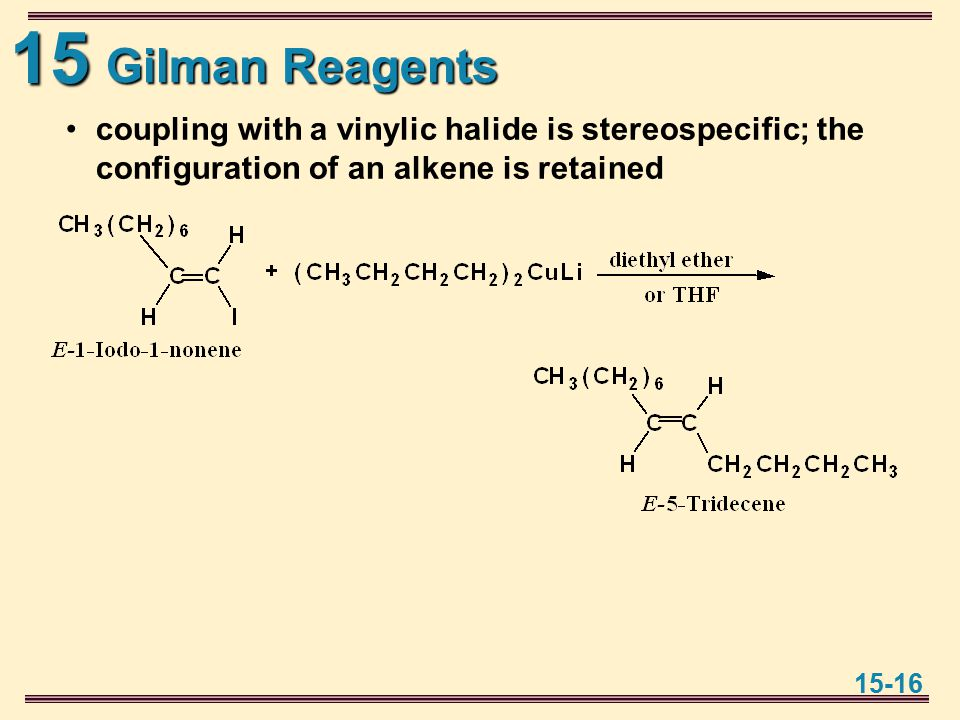 15 15-16 Gilman Reagents coupling with a vinylic halide is stereospecific; the configuration of an alkene is retained