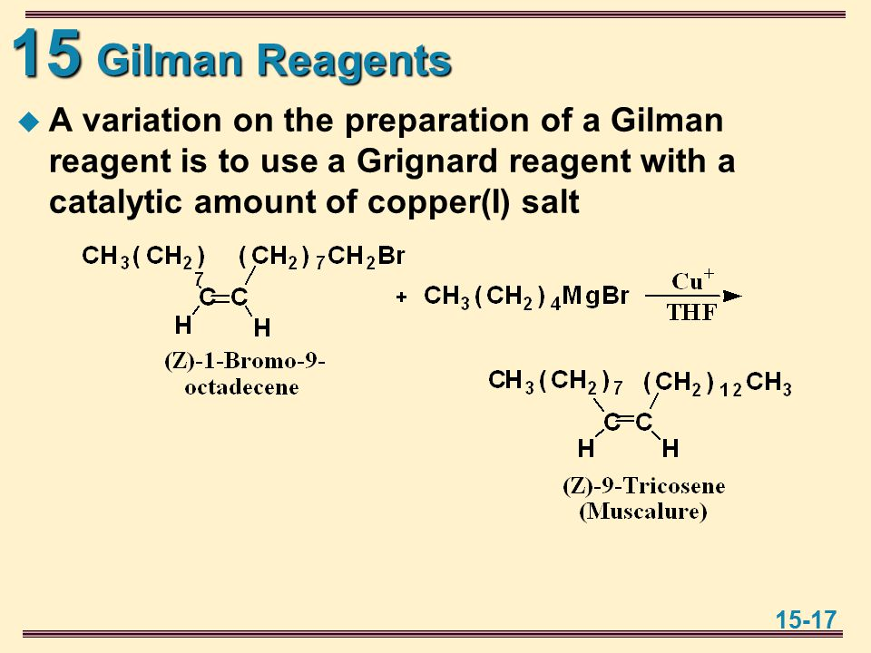 15 15-17 Gilman Reagents  A variation on the preparation of a Gilman reagent is to use a Grignard reagent with a catalytic amount of copper(I) salt