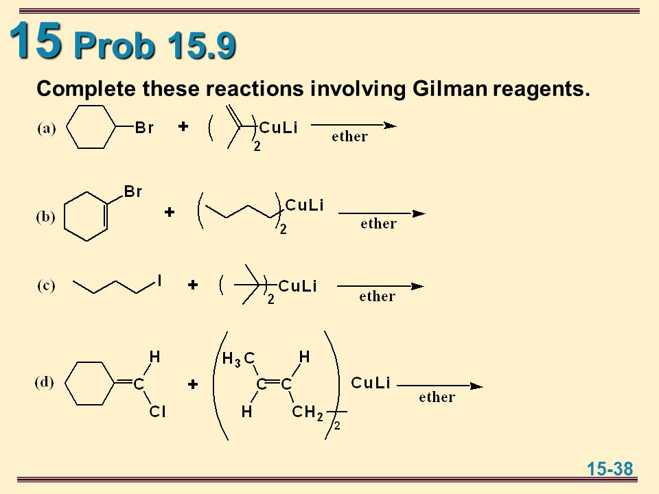 15 15-38 Prob 15.9 Complete these reactions involving Gilman reagents.