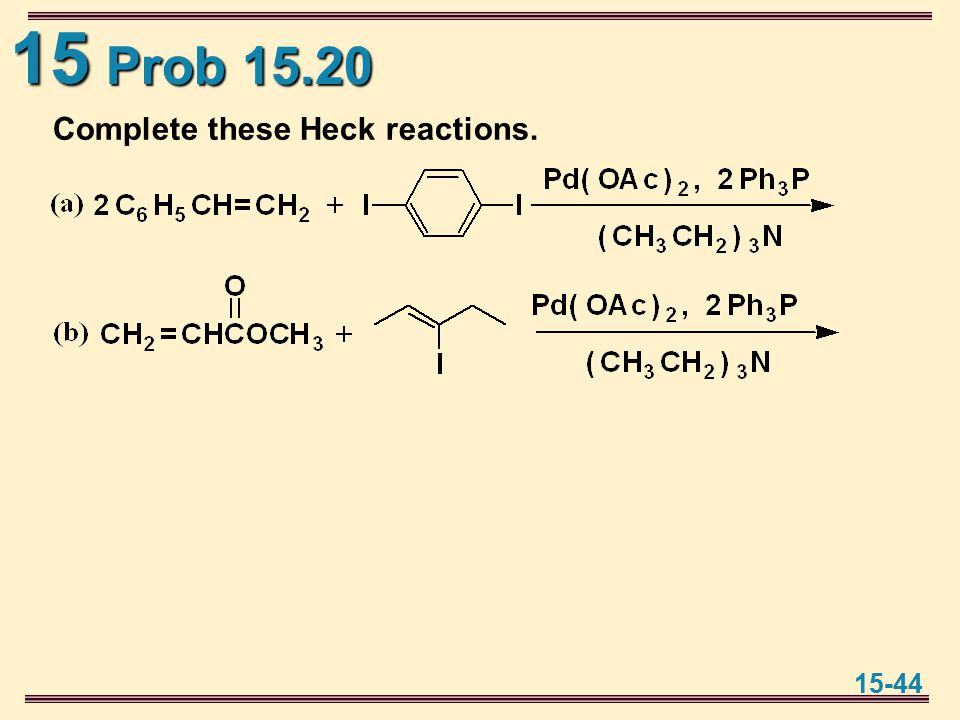 15 15-44 Prob 15.20 Complete these Heck reactions.