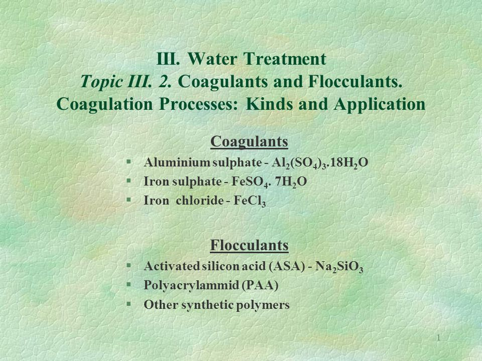 1 III. Water Treatment Topic III. 2. Coagulants and Flocculants.