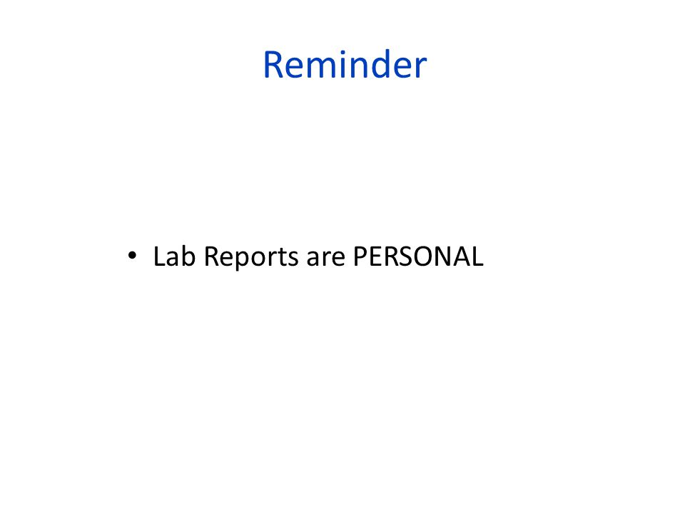 Reminder Lab Reports are PERSONAL