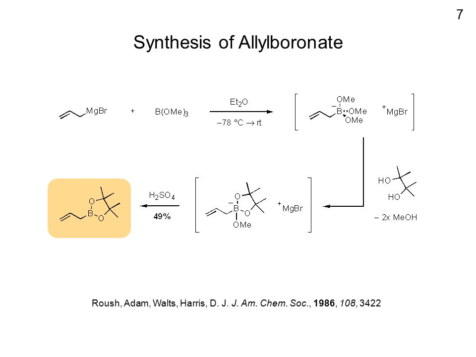Synthesis of Allylboronate Roush, Adam, Walts, Harris, D. J. J. Am. Chem. Soc., 1986, 108, 3422 7