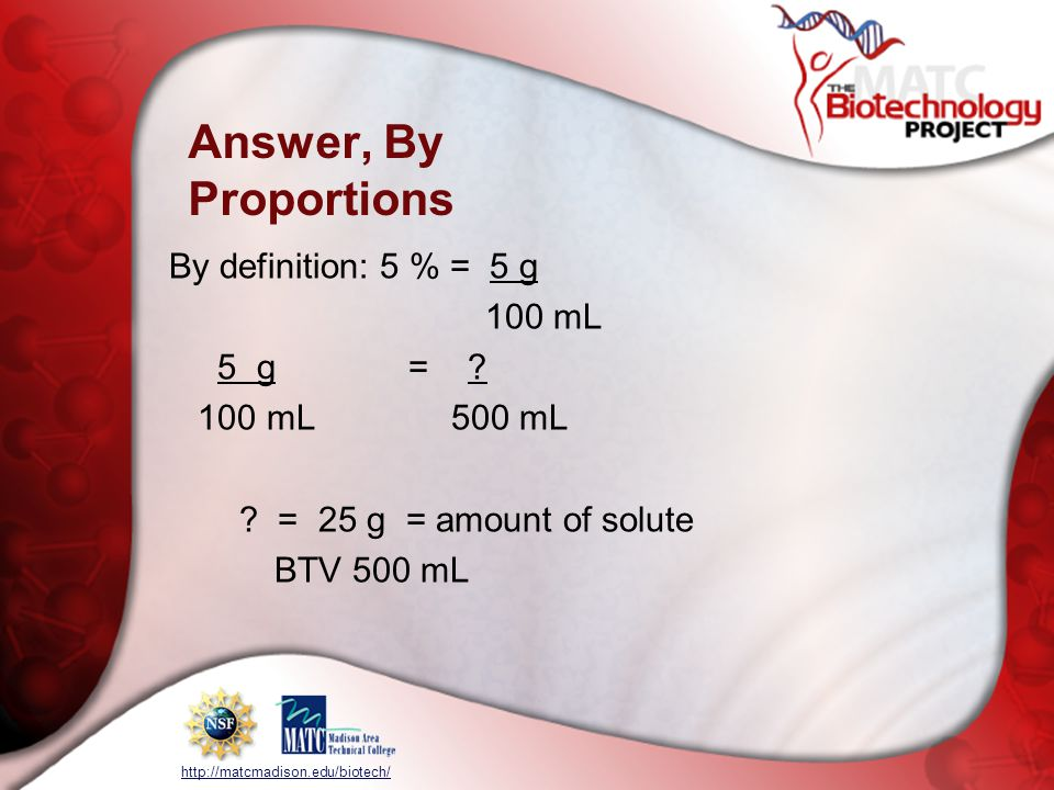 http://matcmadison.edu/biotech/ Answer, By Proportions By definition:5 % = 5 g 100 mL 5 g = .