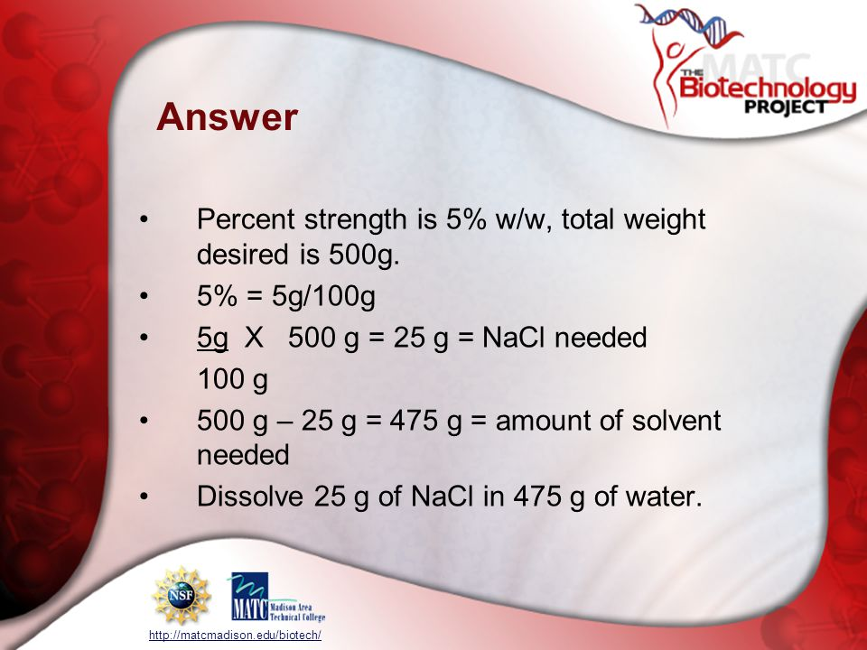 http://matcmadison.edu/biotech/ Answer Percent strength is 5% w/w, total weight desired is 500g.