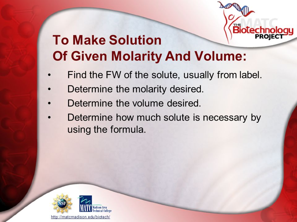 http://matcmadison.edu/biotech/ To Make Solution Of Given Molarity And Volume: Find the FW of the solute, usually from label.