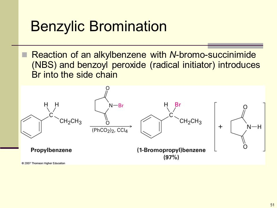 51 Benzylic Bromination Reaction of an alkylbenzene with N-bromo-succinimide (NBS) and benzoyl peroxide (radical initiator) introduces Br into the sid