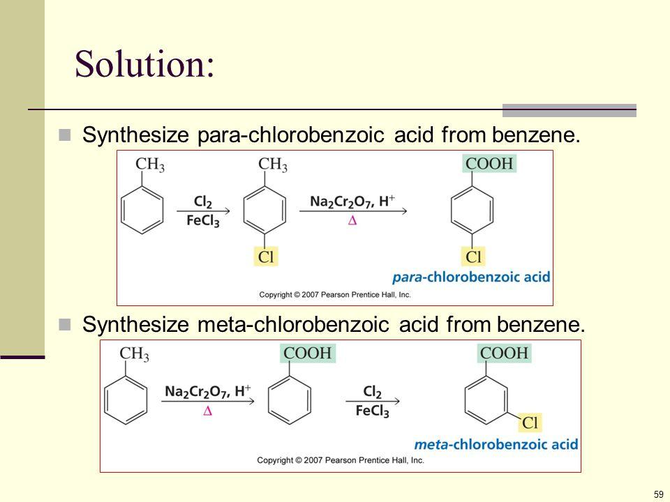 Solution: 59 Synthesize para-chlorobenzoic acid from benzene. Synthesize meta-chlorobenzoic acid from benzene.