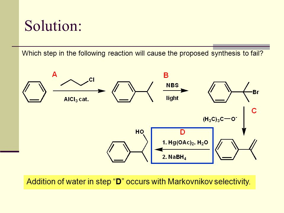 """Which step in the following reaction will cause the proposed synthesis to fail? Solution: Addition of water in step """"D"""" occurs with Markovnikov select"""