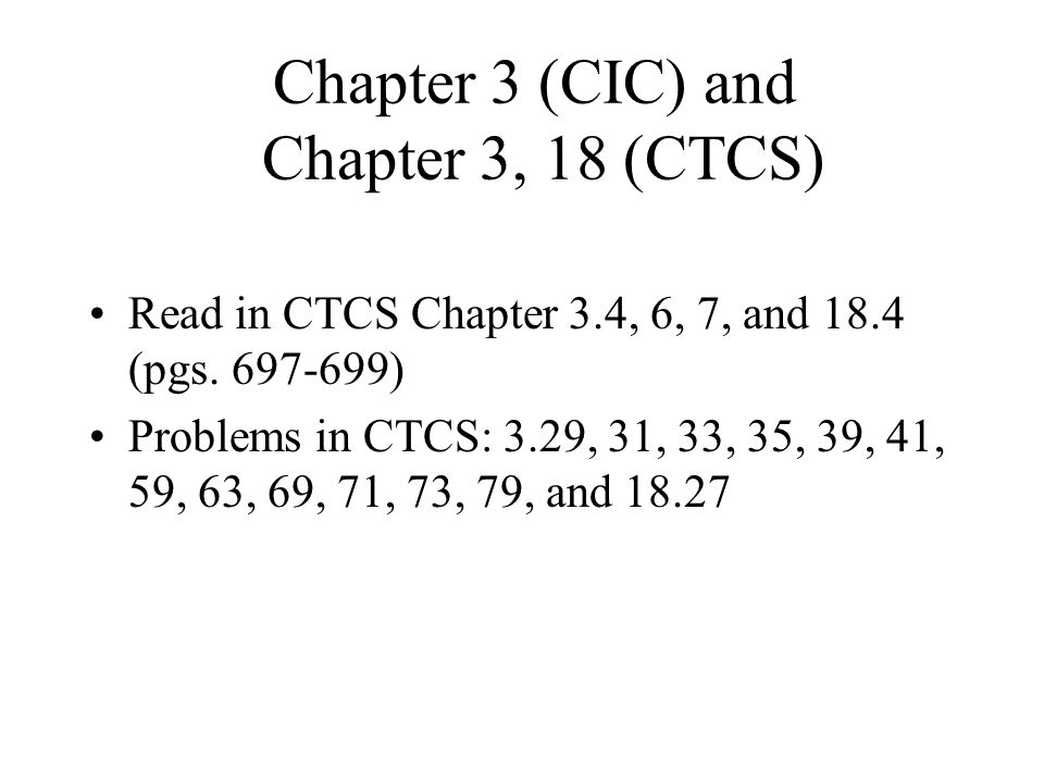 Chapter 3 (CIC) and Chapter 3, 18 (CTCS) Read in CTCS Chapter 3.4, 6, 7, and 18.4 (pgs.
