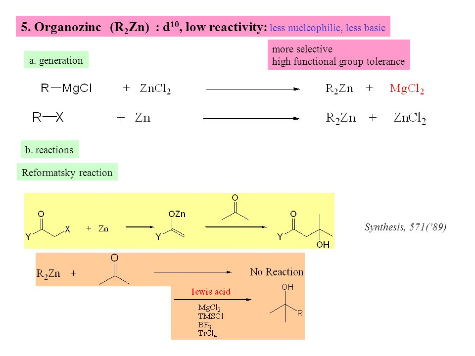 5. Organozinc (R 2 Zn) : d 10, low reactivity: less nucleophilic, less basic a.