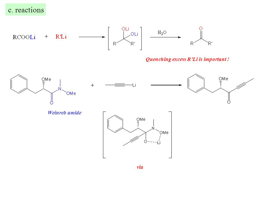 c. reactions Quenching excess R'Li is important ! via Weinreb amide