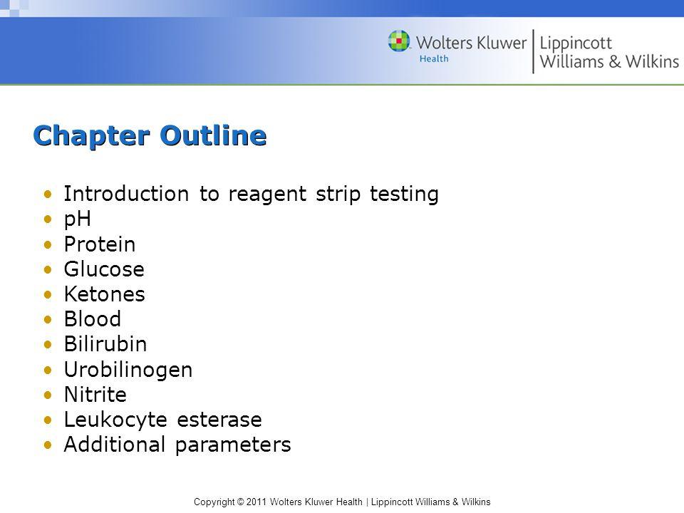 Copyright © 2011 Wolters Kluwer Health | Lippincott Williams & Wilkins Urine protein Small amounts of low–molecular weight protein are filtered at the glomerulus Most of this protein is reabsorbed in the tubules Less than 150 mg/24 h (or 20mg/dL) is excreted Mucoprotein Tamm–Horsfall is secreted by the renal tubules is also excreted