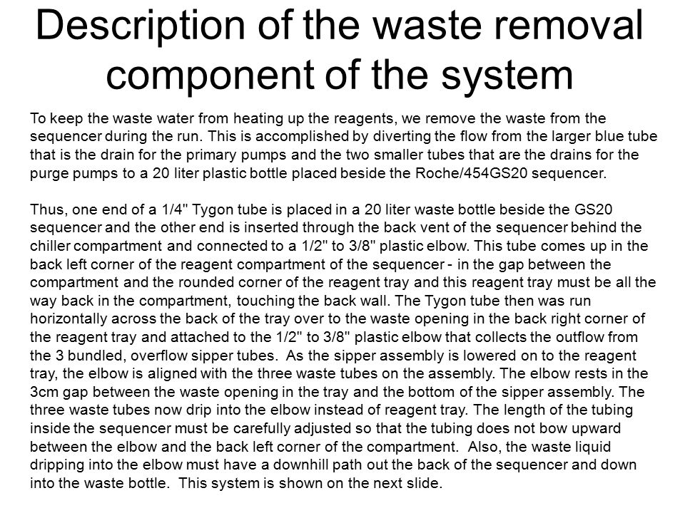 Description of the waste removal component of the system To keep the waste water from heating up the reagents, we remove the waste from the sequencer during the run.