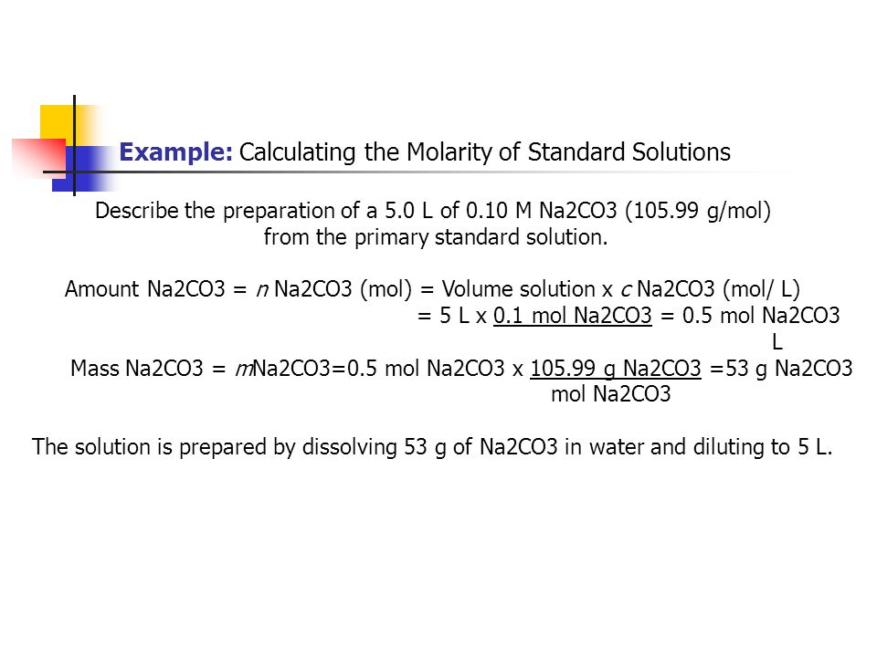 Describe the preparation of a 5.0 L of 0.10 M Na2CO3 (105.99 g/mol) from the primary standard solution. Amount Na2CO3 = n Na2CO3 (mol) = Volume soluti