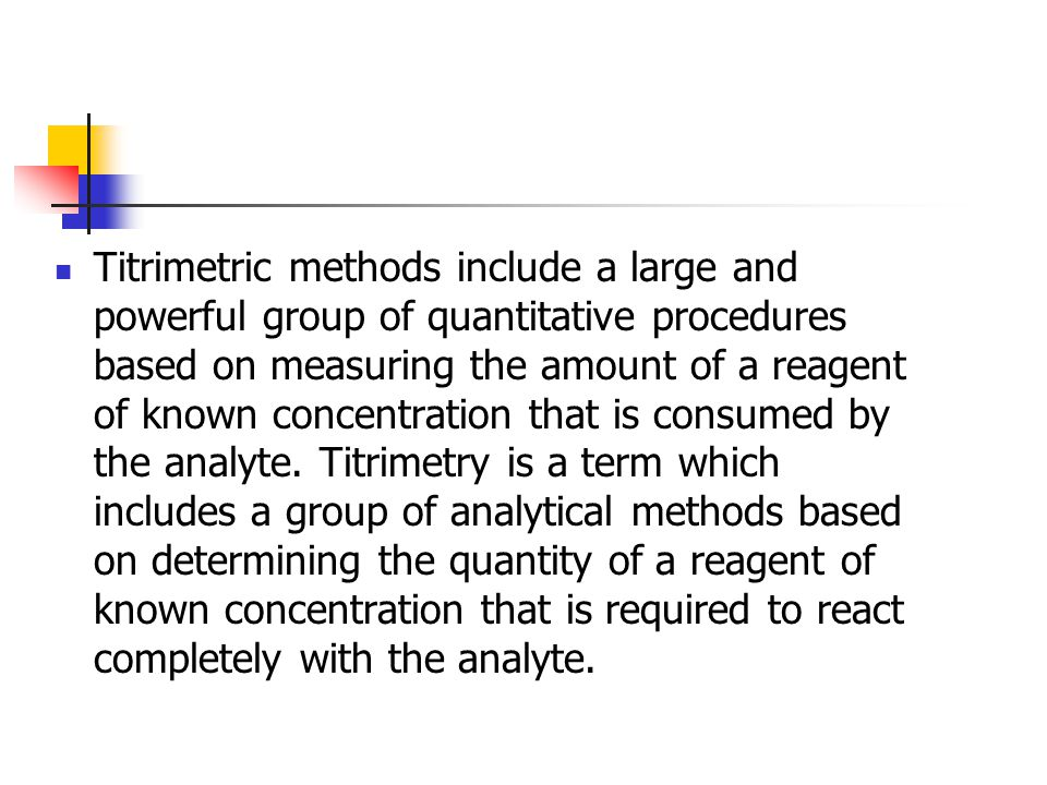 Titrimetric methods include a large and powerful group of quantitative procedures based on measuring the amount of a reagent of known concentration th