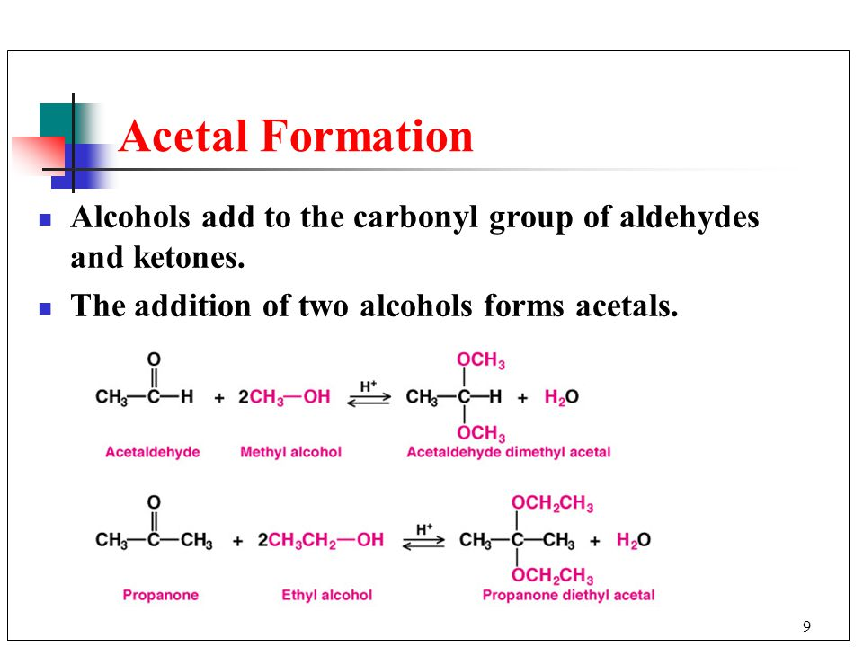 9 Acetal Formation Alcohols add to the carbonyl group of aldehydes and ketones.