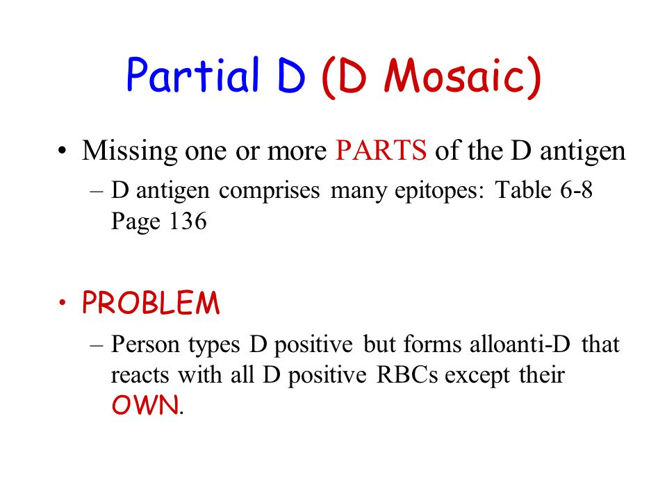 Partial D: Multiple epitopes make up D antigen.