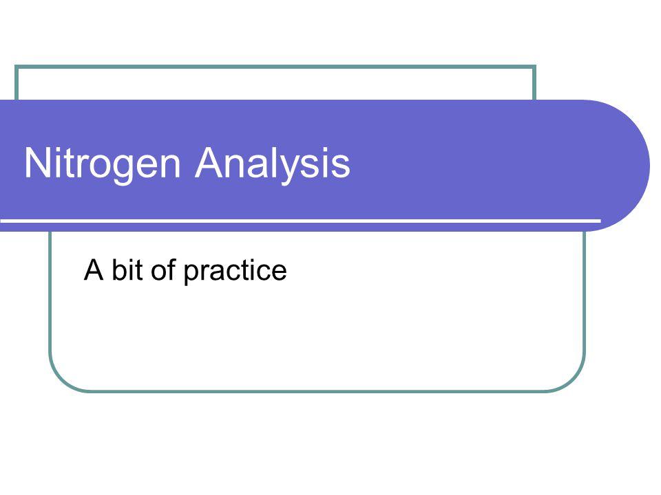 Nitrogen Analysis A bit of practice