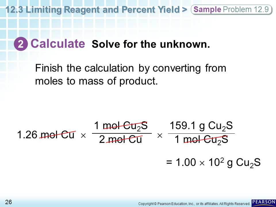 12.3 Limiting Reagent and Percent Yield > 26 Copyright © Pearson Education, Inc., or its affiliates. All Rights Reserved. Finish the calculation by co