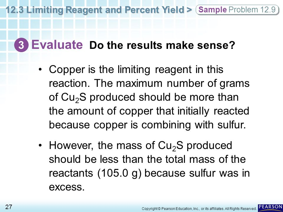 12.3 Limiting Reagent and Percent Yield > 27 Copyright © Pearson Education, Inc., or its affiliates. All Rights Reserved. Copper is the limiting reage