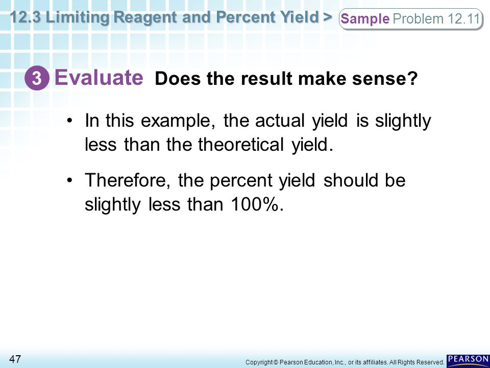 12.3 Limiting Reagent and Percent Yield > 47 Copyright © Pearson Education, Inc., or its affiliates. All Rights Reserved. In this example, the actual