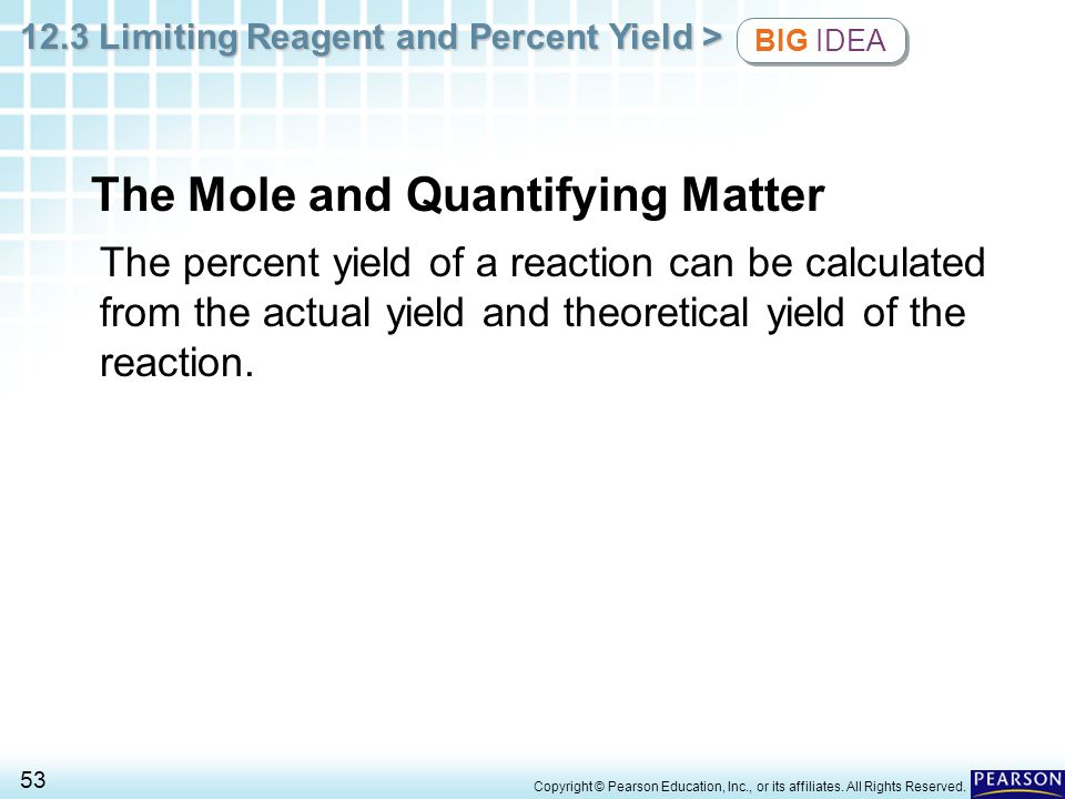 12.3 Limiting Reagent and Percent Yield > 53 Copyright © Pearson Education, Inc., or its affiliates. All Rights Reserved. The Mole and Quantifying Mat