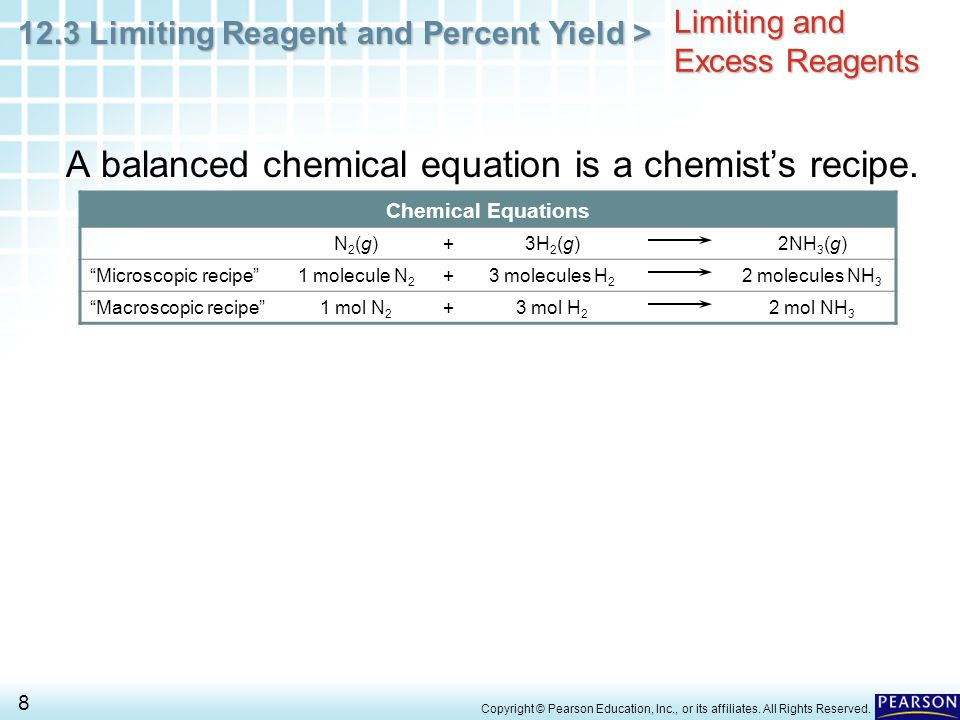 12.3 Limiting Reagent and Percent Yield > 8 Copyright © Pearson Education, Inc., or its affiliates. All Rights Reserved. Limiting and Excess Reagents