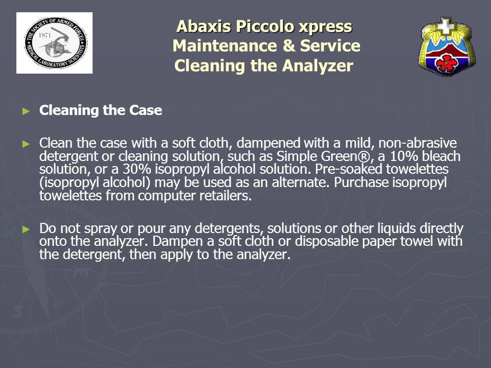 Abaxis Piccolo xpress Abaxis Piccolo xpress Maintenance & Service Cleaning the Analyzer ► ► Cleaning the Case ► ► Clean the case with a soft cloth, da