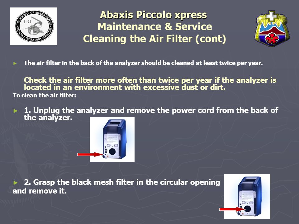 Abaxis Piccolo xpress Abaxis Piccolo xpress Maintenance & Service Cleaning the Air Filter (cont) ► ► The air filter in the back of the analyzer should