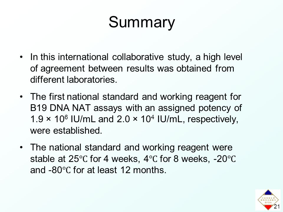 21 Summary In this international collaborative study, a high level of agreement between results was obtained from different laboratories.