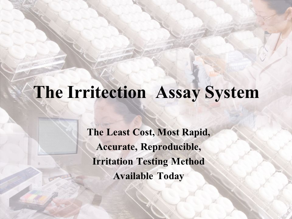 The Irritection Assay System The Least Cost, Most Rapid, Accurate, Reproducible, Irritation Testing Method Available Today
