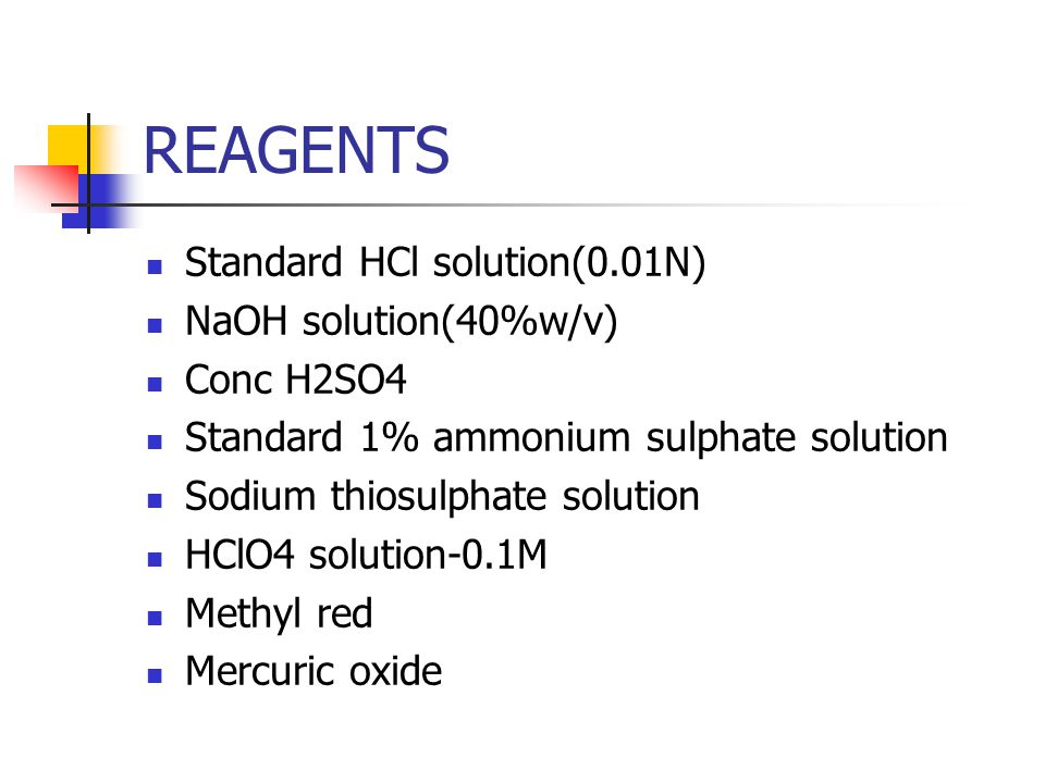 REAGENTS Standard HCl solution(0.01N) NaOH solution(40%w/v) Conc H2SO4 Standard 1% ammonium sulphate solution Sodium thiosulphate solution HClO4 solut