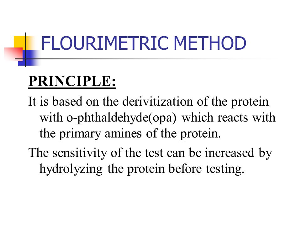 FLOURIMETRIC METHOD PRINCIPLE: It is based on the derivitization of the protein with o-phthaldehyde(opa) which reacts with the primary amines of the p