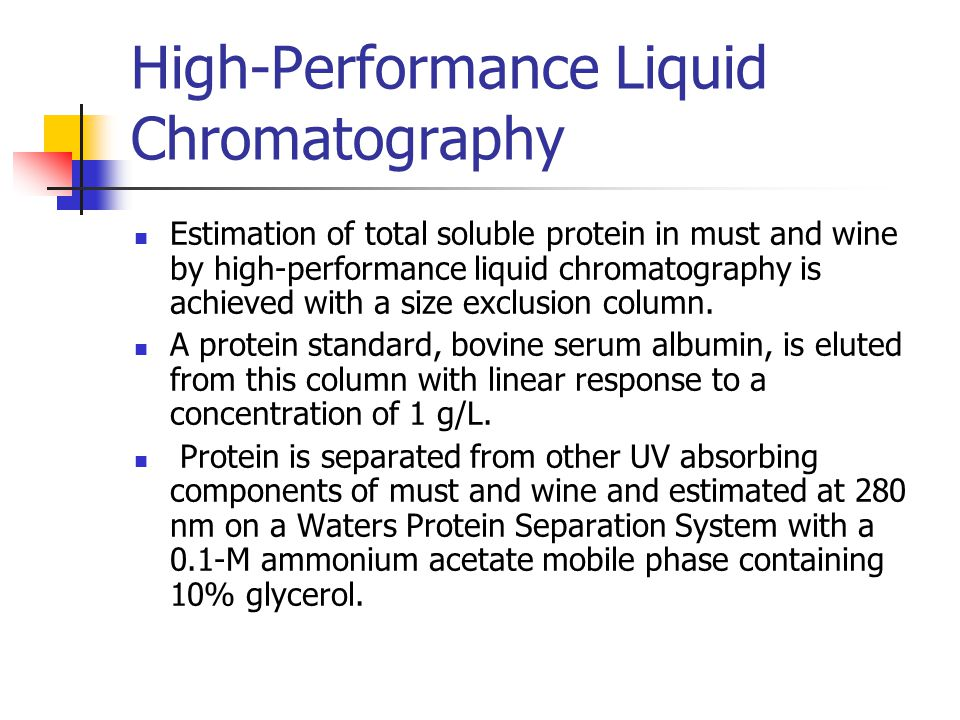High-Performance Liquid Chromatography Estimation of total soluble protein in must and wine by high-performance liquid chromatography is achieved with